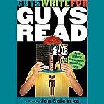 Guys Write for Guys Read: Boys' Favorite Authors Write About Being Boys | Jon Scieszka,Chris Crutcher,Stephen King,Matt Groening,Daniel Pinkwater,Neil Gaiman
