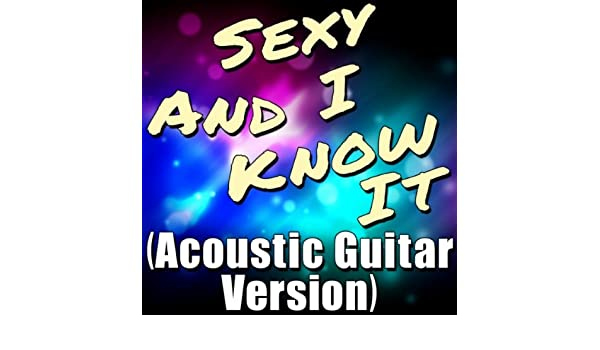 Sexy and i know it acoustic