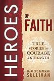 Heroes of Faith, Marlene Bateman Sullivan, 1462111289