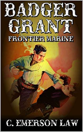 Frontier Us Marines - A Classic Western: Badger Grant: Frontier Marine: A Brand New Western Novel From The Author