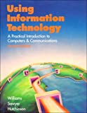 Using Information Technology : A Practical Introduction to Computers and Communications, Williams, Brian and Sawyer, Stacey C., 0256209812