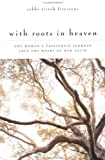 img - for With Roots in Heaven : One Woman's Passionate Journey into the Heart of her Faith book / textbook / text book