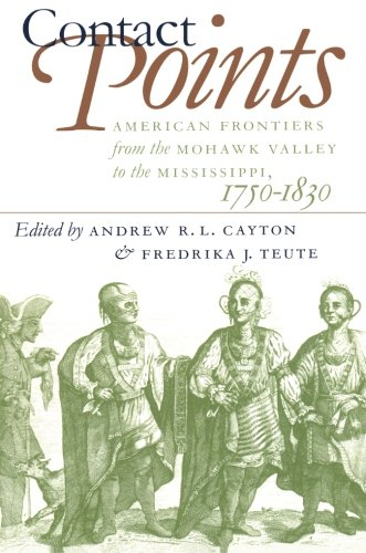 Contact Points: American Frontiers from the Mohawk Valley to the Mississippi, 1750-1830 (Published by the Omohundro Institute of Early American ... and the University of North Carolina Press)