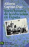 img - for Breve historia de la educacion en Espana / Brief History of Education in Spain (Ciencias Sociales / Social Sciences) by Alfonso Capitan Diaz (2005-06-30) book / textbook / text book