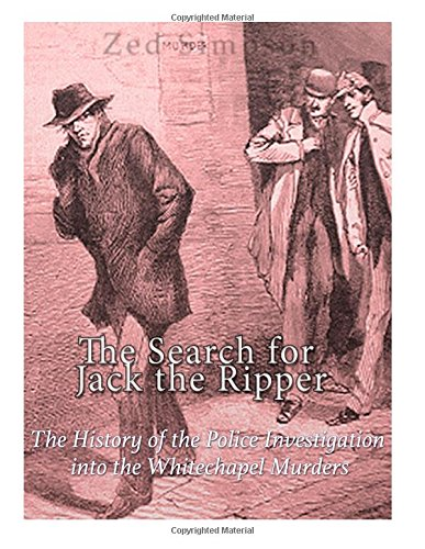 The Search for Jack the Ripper: The History of the Police Investigation into the Whitechapel Murders