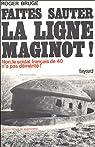 Faites sauter la ligne Maginot! Non, le soldat français de 40 n'a pas démérité! par Bruge