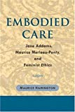Embodied Care, Maurice Hamington, 0252029283