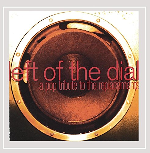 Left of the Dial: a Pop Tribute to the Replacements (American Alternative Rock Band)