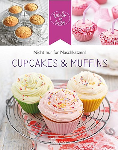 Koch-Bar & Ess-Bar - Nicht nur für Naschkatzen! Cupcakes & Muffins