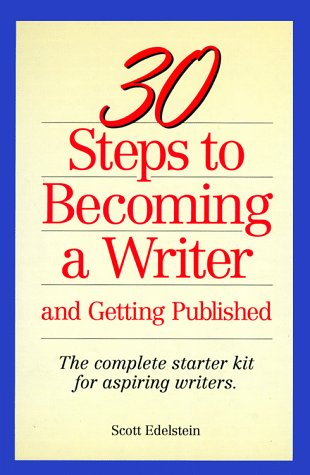 30 Steps to Becoming a Writer: And Getting Published : The Complete Starter Kit for Aspiring Writers