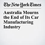 Australia Mourns the End of Its Car Manufacturing Industry | Jacqueline Williams