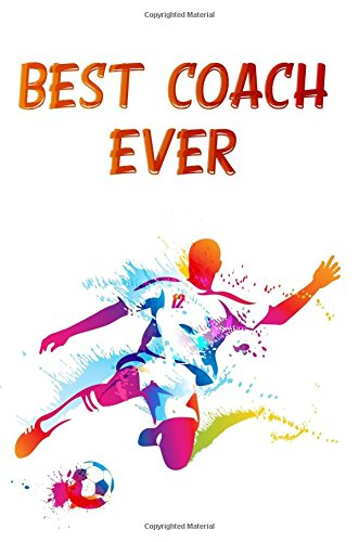 Best Coach Ever: Soccer Coach Gifts (Soccer Notebook Journal)(Soccer Books For Kids)(V7)