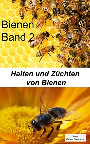 Bienen: Band 2 Halten und Züchten von Bienen (German Edition) (Biene Nektar)