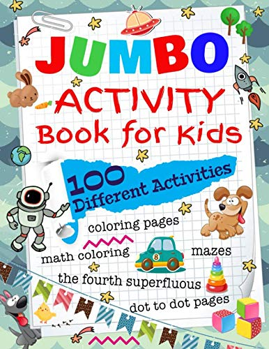 Activities Different - Jumbo Activity Book for Kids: 100 Different Activities, Mazes, Coloring Pages, Math Coloring, The Fourth Superfluous, Dot to Dot Pages