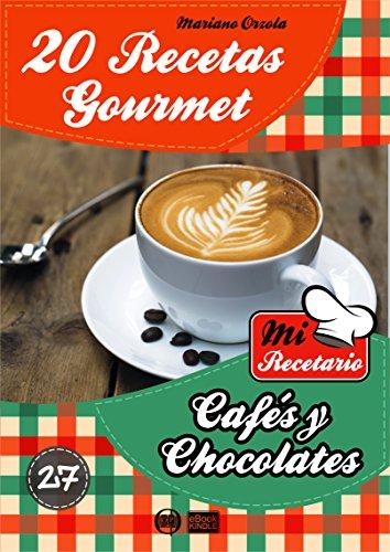 20 RECETAS GOURMET - CAFÉS Y CHOCOLATES (Colección Mi Recetario nº 27) (Spanish Edition)