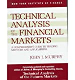 "[(2nd Revised edition of ""Technical Analysis of the Financial Markets: A Comprehensive Guide to Trading Methods and Applications"": A Comprehensive Guide to Trading Methods and Applications)] [by: John J. Murphy]"