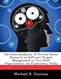 The Generalizability of Private Sector Research on Software Project Management in Two Usaf Organizations, Michael R. Garman, 1288282656