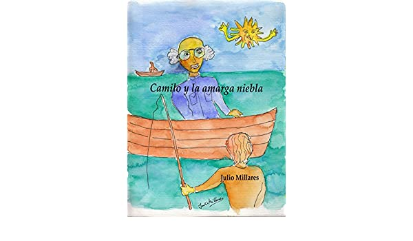 Amazon.com: Camilo y la amarga niebla: viviendo la muerte del abuelo (El libro de Camilo o Camila nº 8) (Spanish Edition) eBook: Julio Millares: Kindle ...