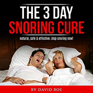 The 3 Day Snoring Cure: Natural, Safe and Effective: Stop Snoring Now! Audiobook