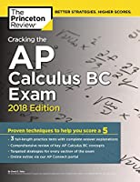 Cracking the AP Calculus BC Exam, 2018 Edition: Proven Techniques to Help You Score a 5 (College Test Preparation)