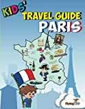 Kids' Travel Guide - Paris: Kids' enjoy the best of Paris with fascinating facts, fun activities, useful tips, quizzes and Leonardo!