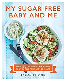 My sugar free baby and me over 80 delicious easy recipes for you my sugar free baby and me over 80 delicious easy recipes for you and your baby to share amazon dr sarah schenker 9781472939005 books forumfinder Image collections