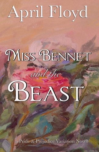 Miss Bennet and the Beast: A Pride & Prejudice Variation Novel