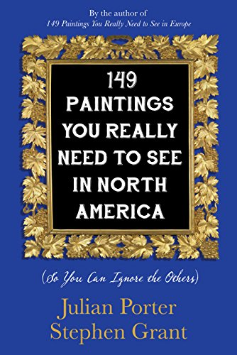 149 Paintings You Really Need to See in North America: (So You Can Ignore the Others)