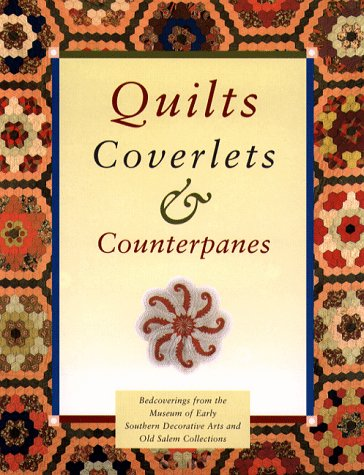 Quilts, Coverlets, and Counterpanes: Bedcoverings from the Museum of Early Southern Decorative Arts and Old Salem Collections (Old Salem Series)