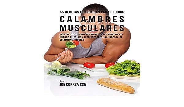 Amazon.com: 45 Recetas De Comidas Para Reducir Calambres Musculares [45 Meal Recipes to Reduce Muscle Cramps]: Elimine Los Calambres Musculares Finalmente ...