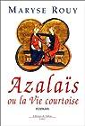 Azalaïs, ou, La Vie Courtoise par Rouy