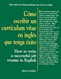 Como Escribir un Curriculum Vitae en Ingles que Tenga Exito : How to Write a Successful Job Resume in English, Marsha Seidletz, 0844272949