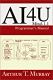 Ai4u:Mind-1.1 Programmer's Manual, Arthur T Murray, 0595654371