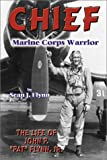 img - for Chief -- Marine Corps Warrior: The Life of John P.