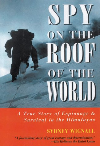 Spy On The Roof Of The World: Espionage and Survival in the Himalayas