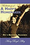 Meditations of a Happy Homemaker, Mary B. Alley, 1883651255
