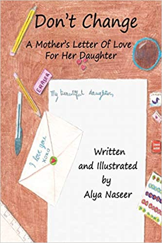 Don't Change: A Mother's Letter Of Love For Her Daughter: Alya