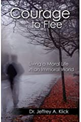 Courage to Flee: Living a Moral Life in an Immoral World Paperback