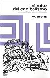 El Mito del Canibalismo, W. Arens, 9682310857