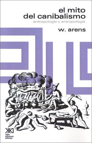 El Mito del Canibalismo.Antropologia y Antropofagia (Spanish Edition) [W. Arens] (Tapa Blanda)