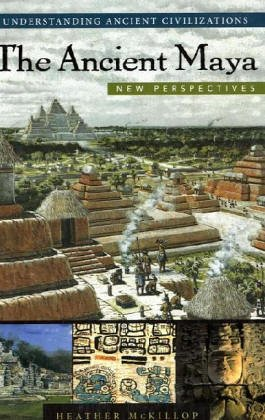 The Ancient Maya  New Perspectives  Understanding Ancient Civilizations Series