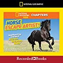 National Geographic Kids Chapters: Horse Escape Artist and More True Stories of Animals Behaving Badly Audiobook by Ashlee Brown Blewett Narrated by Johnny Heller