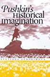 Pushkin's Historical Imagination (Russian Literature and Thought Series)