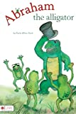 Abraham the Alligator, Paula Allene Stark, 1604624701