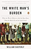 img - for The White Man's Burden: Why the West's Efforts to Aid the Rest Have Done So Much Ill and So Little Good by William Easterly (2007-02-27) book / textbook / text book