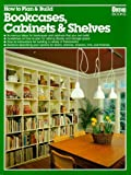 How to Plan & Build Bookcases, Cabinets & Shelves
