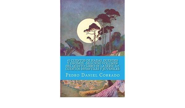 Amazon.com: 45 Cuentos de Hadas, Duendes y Gnomos Segundo Volumen del Quinto Libro de la Serie (Spanish Edition) eBook: Pedro Corrado: Kindle Store
