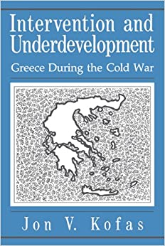 Intervention and Underdevelopment: Greece During the Cold War
