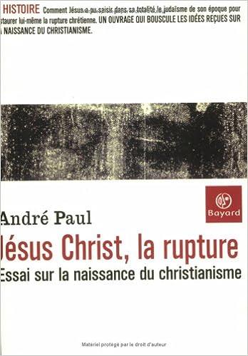 Livre pdf gratuit a telecharger Jésus Christ, la rupture : Essai sur la naissance du christianisme