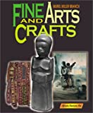 Fine Art and Crafts, Muriel M. Branch and Connie Naden, 0761318682